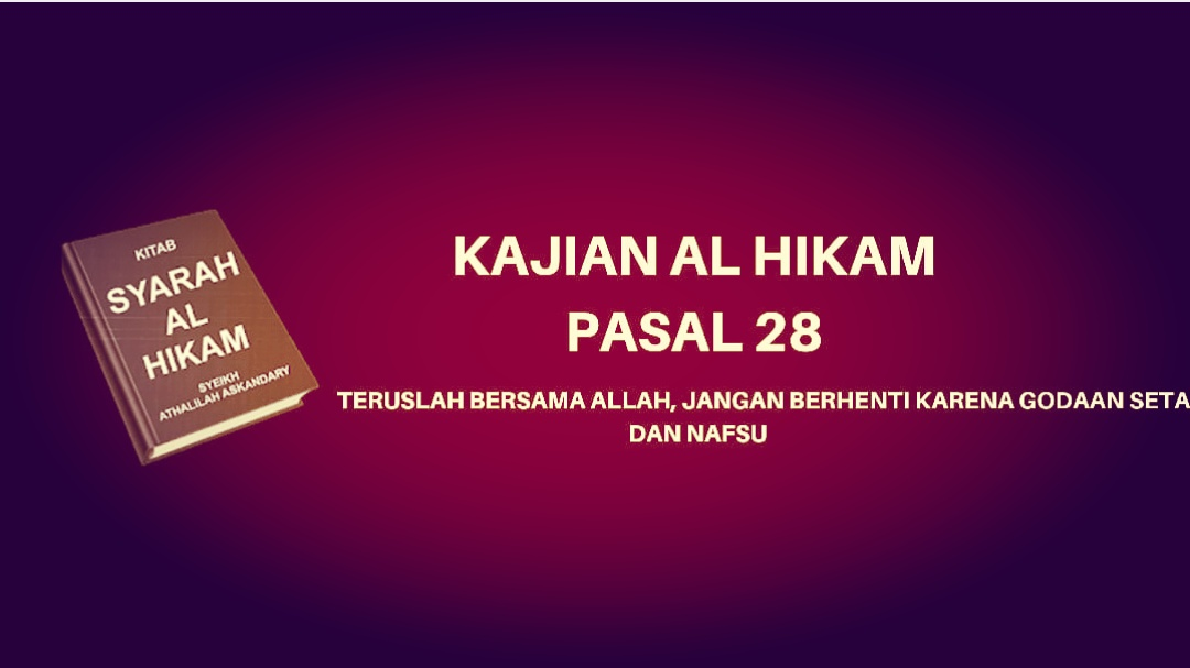 Kajian Kitab Hikam Pasal 28, 'Teruslah Bersama Allah, Jangan Berhenti karena Godaan Setan dan Nafsu'