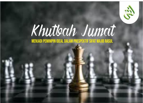 Khutbah Jum'at: Menjadi Pemimpin Ideal dalam Prespektif Sifat Wajib Rasul