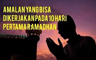 Amalan yang Bisa Dikerjakan pada 10 Hari Pertama Ramadhan